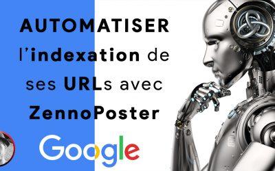 Automatiser l'indexation de ses URLs avec Zennoposter